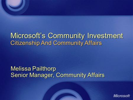Microsoft's Community Investment Citizenship And Community Affairs Melissa Pailthorp Senior Manager, Community Affairs.