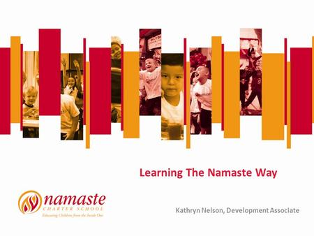 Learning The Namaste Way Kathryn Nelson, Development Associate.