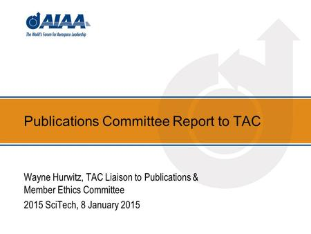 Publications Committee Report to TAC Wayne Hurwitz, TAC Liaison to Publications & Member Ethics Committee 2015 SciTech, 8 January 2015.