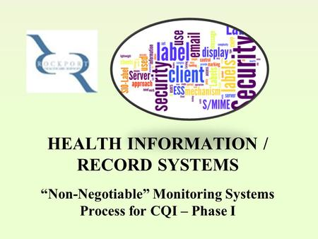 "HEALTH INFORMATION / RECORD SYSTEMS ""Non-Negotiable"" Monitoring Systems Process for CQI – Phase I."