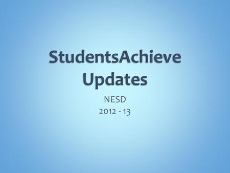 NESD 2012 - 13. General Changes Academic Changes  K – 8 Changes  9 – 12 Changes  Reminders Personal Social Development  Changes  Reminders General.