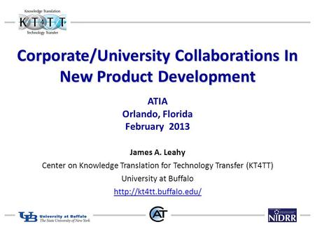 Corporate/University Collaborations In New Product Development Corporate/University Collaborations In New Product Development ATIA Orlando, Florida February.