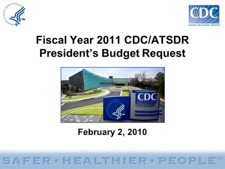 Fiscal Year 2011 CDC/ATSDR President's Budget Request February 2, 2010.