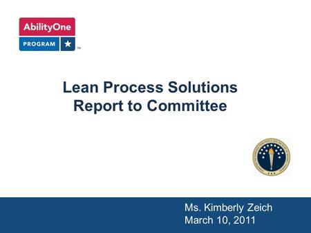 Lean Process Solutions Report to Committee Ms. Kimberly Zeich March 10, 2011.
