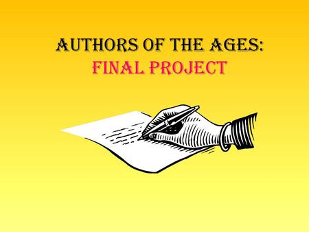 Authors of the Ages: Final Project. Part ONe ON YOUR OWN, you will research an author and put together a presentation about them. Who- is your author?
