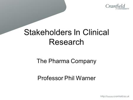Stakeholders In Clinical Research The Pharma Company Professor Phil Warner.