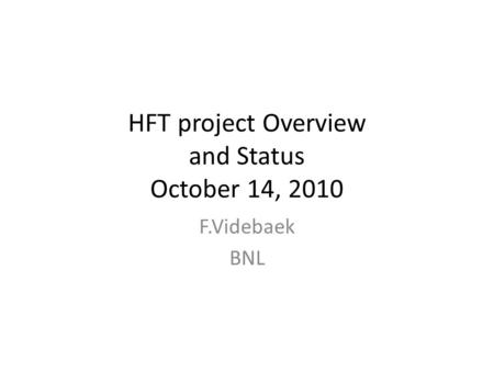 HFT project Overview and Status October 14, 2010 F.Videbaek BNL.