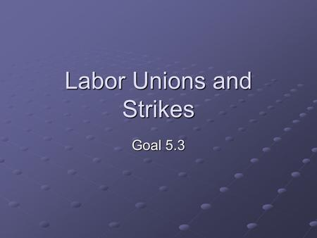 Labor Unions and Strikes Goal 5.3 Knights of Labor The Great RxR strike was a failure. Workers decided that they should unite. Knights of Labor – first.
