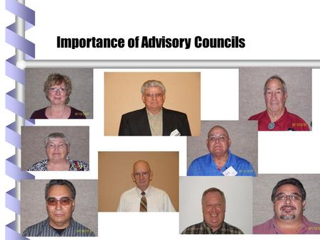 Importance of Advisory Councils. ADVISORY COUNCIL .  This Group Differs from a Board of Directors. Advisory Council DO NOT have the authority to determine.