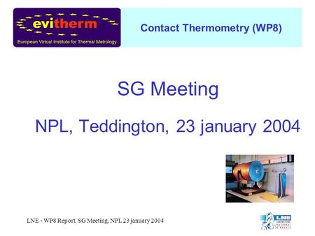 Contact Thermometry (WP8) LNE - WP8 Report, SG Meeting, NPL 23 january 2004 SG Meeting NPL, Teddington, 23 january 2004.