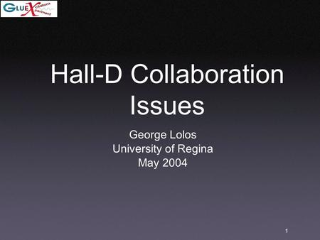 1 Hall-D Collaboration Issues George Lolos University of Regina May 2004.