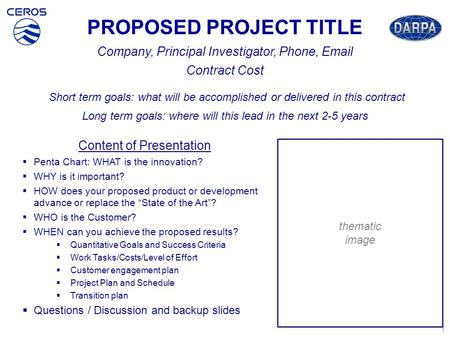 PROPOSED PROJECT TITLE Company, Principal Investigator, Phone, Email Contract Cost Short term goals: what will be accomplished or delivered in this contract.