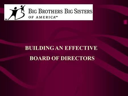 "BUILDING AN EFFECTIVE BOARD OF DIRECTORS. RATIONALE FOR A ""NEW BOARD"" PROFIT VS. NON-PROFIT FORCES FOR VALUING LACK OF MARKET FORCES MARKET DETERMINES."