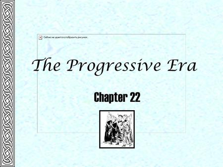 The Progressive Era Chapter 22.  1890 General Federation of Women's Clubs organized Significant Events Chapter 22  1899 National Consumers' League founded.