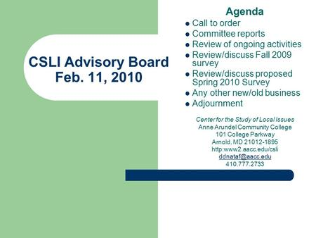 CSLI Advisory Board Feb. 11, 2010 Agenda Call to order Committee reports Review of ongoing activities Review/discuss Fall 2009 survey Review/discuss proposed.