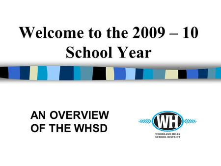 Welcome to the 2009 – 10 School Year AN OVERVIEW OF THE WHSD.