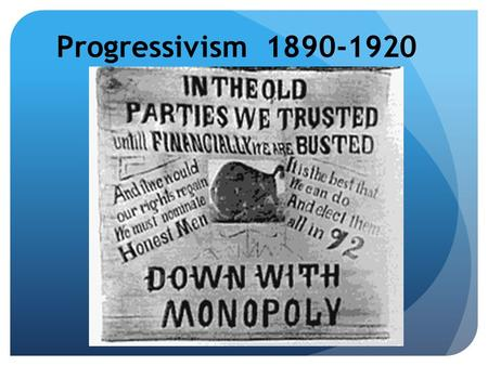 Progressivism 1890-1920. The Progressive Spirit Progressivism – wanting to change the way a society works with a focus on equality. Progressives were.