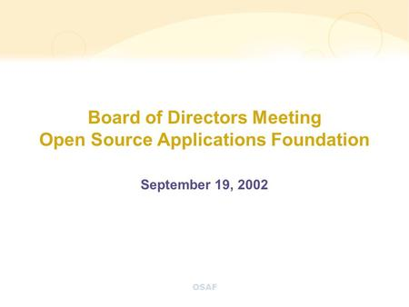 OSAF Board of Directors Meeting Open Source Applications Foundation September 19, 2002.