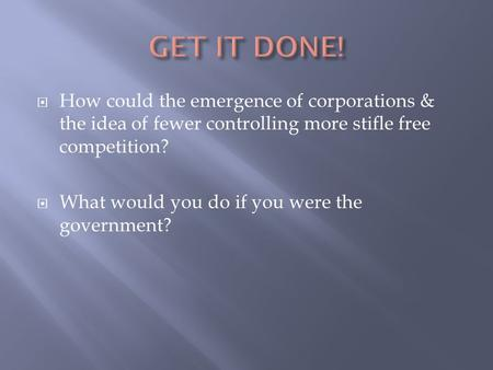  How could the emergence of corporations & the idea of fewer controlling more stifle free competition?  What would you do if you were the government?