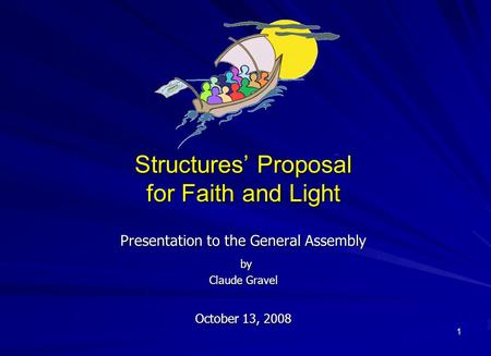 1 Structures' Proposal for Faith and Light Presentation to the General Assembly by by Claude Gravel October 13, 2008.