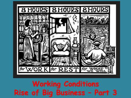 Working Conditions Rise of Big Business – Part 3.