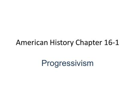 American History Chapter 16-1 Progressivism. In the Interest of Fairness: Progressivism: Reform movement to cure social problems created by industrialization.