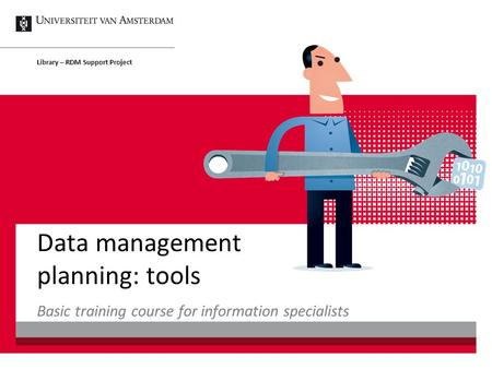 Data management planning: tools Library – RDM Support Project Basic training course for information specialists.