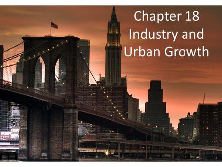 Chapter 18 Industry and Urban Growth. Industry Boom the nation expanded west and found deposits of coal, iron, and copper, Government created.