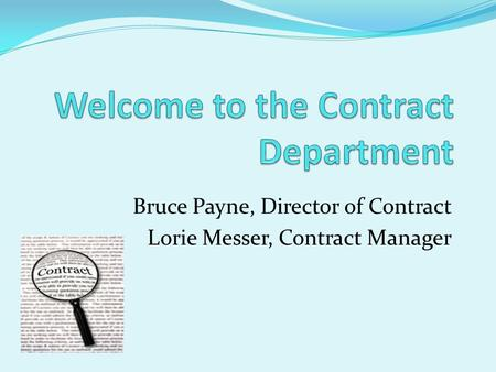Bruce Payne, Director of Contract Lorie Messer, Contract Manager.