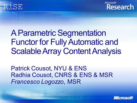 A Parametric Segmentation Functor for Fully Automatic and Scalable Array Content Analysis Patrick Cousot, NYU & ENS Radhia Cousot, CNRS & ENS & MSR Francesco.