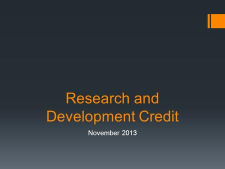 Research and Development Credit November 2013. Background  Section 41 of Internal Revenue Code provides a tax credit based on taxpayer's spending on.