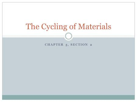 CHAPTER 5, SECTION 2 The Cycling of Materials. The Carbon Cycle.