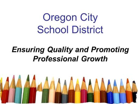 Oregon City School District Ensuring Quality and Promoting Professional Growth.
