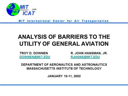 M I T I n t e r n a t i o n a l C e n t e r f o r A i r T r a n s p o r t a t i o n ANALYSIS OF BARRIERS TO THE UTILITY OF GENERAL AVIATION TROY D. DOWNENR.