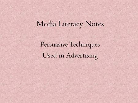 Media Literacy Notes Persuasive Techniques Used in Advertising.