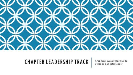 CHAPTER LEADERSHIP TRACK APSE Team Support-How Best to Utilize as a Chapter Leader.