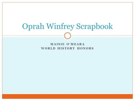 MAISIE O'MEARA WORLD HISTORY HONORS Oprah Winfrey Scrapbook.
