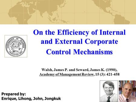 1 On the Efficiency of Internal and External Corporate Control Mechanisms Walsh, James P. and Seward, James K. (1990), Academy of Management Review, 15.