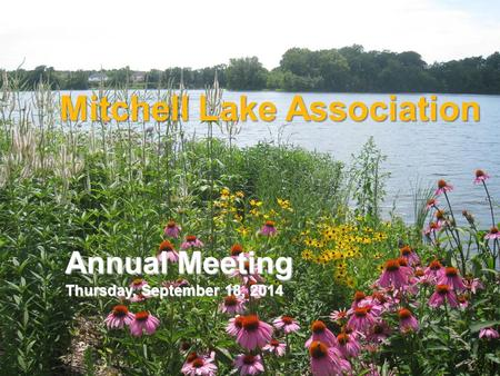 Mitchell Lake Association Annual Meeting Thursday, September 18, 2014.