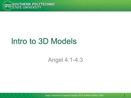 Intro to 3D Models Angel 4.1-4.3 Angel: Interactive Computer Graphics5E © Addison-Wesley 2009 1.