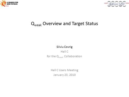 Q weak Overview and Target Status Silviu Covrig Hall C for the Q weak Collaboration Hall C Users Meeting January 23, 2010.