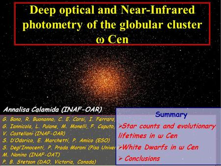 Annalisa Calamida (INAF-OAR) Deep optical and Near-Infrared photometry of the globular cluster ω Cen G. Bono, R. Buonanno, C. E. Corsi, I. Ferraro, G.