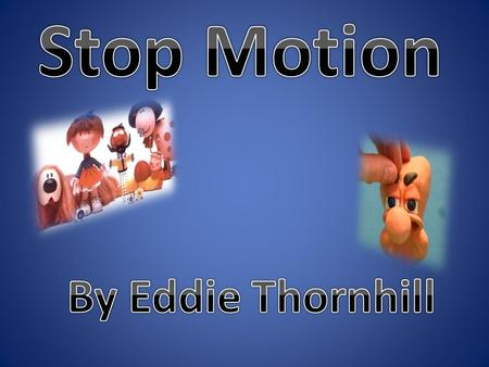 Stop Motion By Eddie Thornhill.