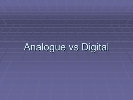 Analogue vs Digital. Analogue  Lots of different frequencies, lots of different amplitudes  Wave recorded as it is.