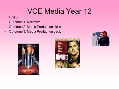 VCE Media Year 12 Unit 3 Outcome 1. Narrative Outcome 2. Media Production skills Outcome 3. Media Production design.