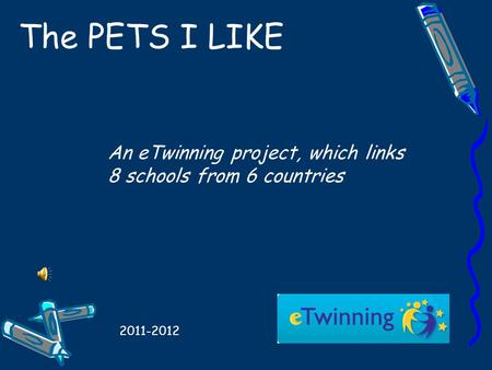The PETS I LIKE An eTwinning project, which links 8 schools from 6 countries 2011-2012.