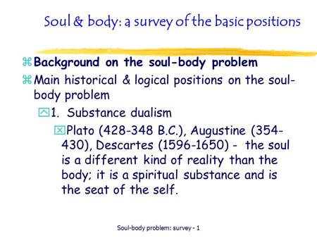Soul-body problem: survey - 1 Soul & body: a survey of the basic positions zBackground on the soul-body problem zMain historical & logical positions on.