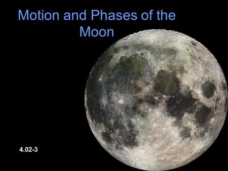 Motion and Phases of the Moon 4.02-3. The Moon appears to rise in the East and set in the West. This apparent motion of the moon is caused by the rotation.