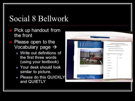 Social 8 Bellwork Pick up handout from the front Please open to the Vocabulary page  Write out definitions of the first three words (using your textbook)