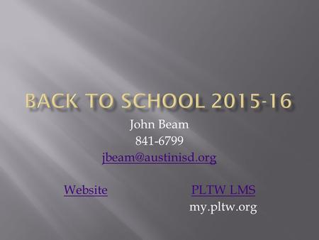 John Beam 841-6799 WebsitePLTW LMS my.pltw.org.